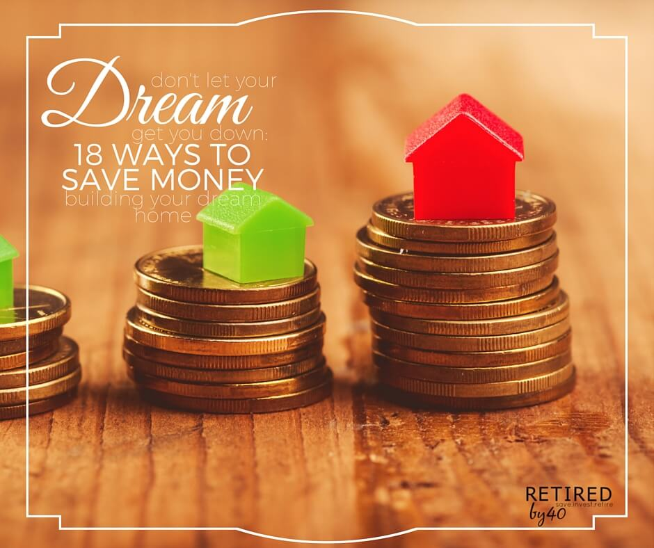 18 ways to save money building your dream home for Save money building a house